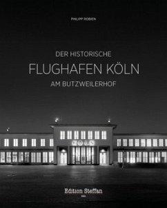Der historische Flughafen Köln am Butzweilerhof - Robien, Philipp