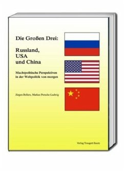 Die Großen Drei: Russland, USA und China - Bellers, Jürgen;Porsche-Ludwig, Markus