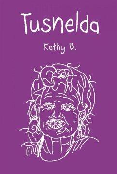 Tusnelda (eBook, ePUB) - B., Kathy