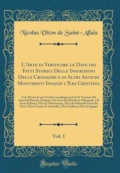 L'Arte di Verificare le Date dei Fatti Storici Delle Inscrizioni Delle Cronache e di Altri Antichi Monumenti Innanzi l'Era Cristiana, Vol. 1 - Saint-Allais, Nicolas Viton De
