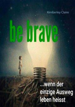 Be brave (eBook, ePUB)