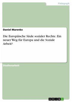Die Europäische Säule sozialer Rechte. Ein neuer Weg für Europa und die Soziale Arbeit? (eBook, PDF) - Marenke, Daniel