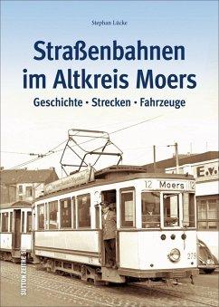 Straßenbahnen im Altkreis Moers (Mängelexemplar) - Lücke, Stephan