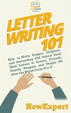 Letter Writing 101: How to Write Unique, Original, and Interesting Old School Snail Mail Letters to Lovers, Friends, Family, Penpals, and People All Over the World From A to Z (eBook, ePUB)