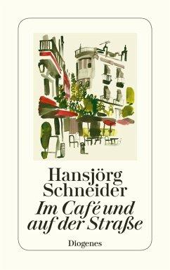 Im Café und auf der Straße - Schneider, Hansjörg