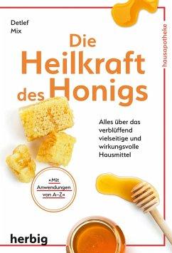 Die Heilkraft des Honigs - Mix, Detlef