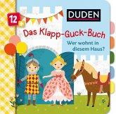 Duden 12+ Das Klapp-Guck-Buch: Wer wohnt in diesem Haus?