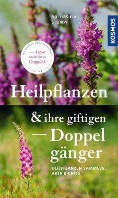 Heilpflanzen und ihre giftigen Doppelgänger - Stumpf, Ursula