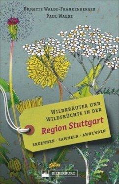Wildkräuter und Wildfrüchte in der Region Stuttgart - Walde-Frankenberger, Brigitte; Walde, Paul