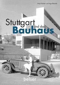Stuttgart und das Bauhaus - Krämer, Anja; Bäuerle, Inge