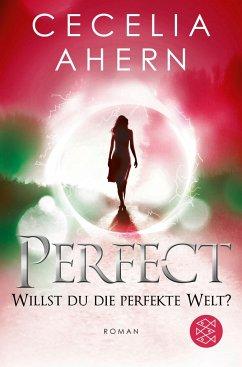 Perfect - Willst du die perfekte Welt? / Perfekt Bd.2 - Ahern, Cecelia