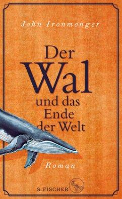 Der Wal und das Ende der Welt - Ironmonger, John