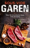 Sous Vide Garen wie ein Profi - Das Sous Vide Garen Kochbuch für Anfänger