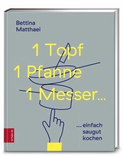 1 Topf, 1 Pfanne, 1 Messer ... - Matthaei, Bettina