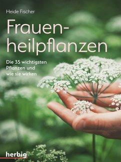 Frauenheilpflanzen - Fischer, Heide