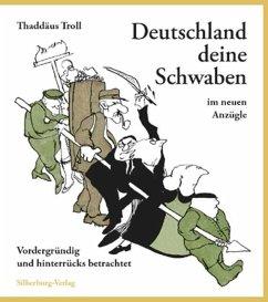 Deutschland deine Schwaben im neuen Anzügle (Mängelexemplar) - Troll, Thaddäus