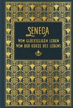 Vom glückseligen Leben / Von der Kürze des Lebens - Seneca
