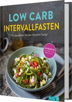 Low Carb Intervallfasten - So zünden Sie den Abnehm-Turbo! - Gründel, Marie