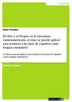 El Otro y el Propio en la Literatura Latinoamericana. ¿Cómo se puede aplicar esta temática a la clase de español como lengua extranjera?