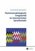 Flexionsmorphologische Irregularität im innerslavischen Sprachkontakt