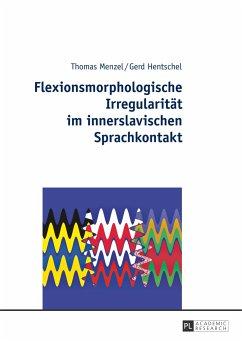 Flexionsmorphologische Irregularität im innerslavischen Sprachkontakt - Hentschel, Gerd; Menzel, Thomas