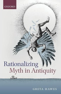 Rationalizing Myth in Antiquity - Hawes, Greta (Lecturer in Classics and Ancient History, Australian N