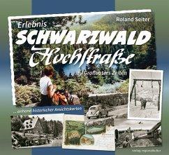 Erlebnis Schwarzwaldhochstraße ... zu Großvaters Zeiten - Seiter, Roland