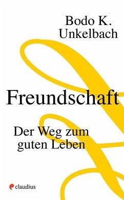 Freundschaft - Unkelbach, Bodo K.