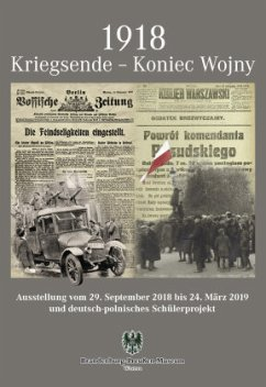 1918 Kriegsende - Koniec Wojny - Bödecker, Andreas; Krahnert, Claudia; Ogdowski, Anna; Purk, Simon