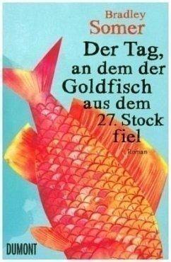 Der Tag, an dem der Goldfisch aus dem 27. Stock fiel (Restauflage) - Somer, Bradley