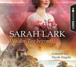 Wo der Tag beginnt, 6 Audio-CDs - Lark, Sarah