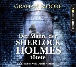 Der Mann, der Sherlock Holmes tötete, 6 Audio-CDs - Moore, Graham