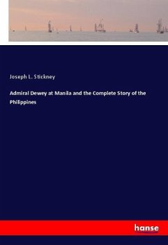 Admiral Dewey at Manila and the Complete Story of the Philippines