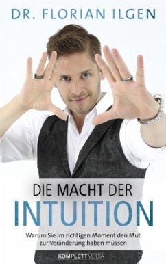 Die Macht der Intuition - Ilgen, Florian