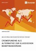 Crowdfunding als Alternative zur klassischen Bankfinanzierung. Welche Möglichkeiten bieten Fintechs für KMU?