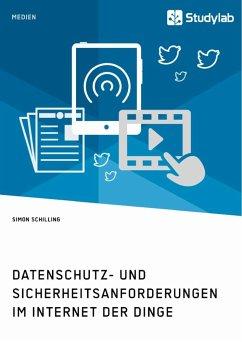 Datenschutz- und Sicherheitsanforderungen im Internet der Dinge - Schilling, Simon