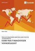 Kann man Finanzkrisen vorhersagen? Mögliche Indikatoren einer Krise und effektive Lösungsansätze