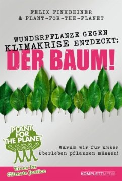 Wunderpflanze gegen Klimakrise entdeckt: Der Baum! - Finkbeiner, Felix; Plant-for-the-Planet