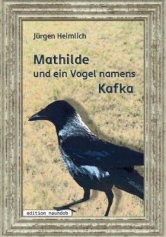 Mathilde und ein Vogel namens Kafka - Heimlich, Jürgen