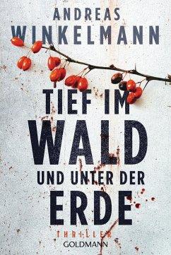 Tief im Wald und unter der Erde - Winkelmann, Andreas