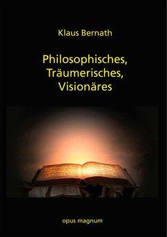 Philosophisches, Träumerisches, Visionäres - Bernath, Klaus
