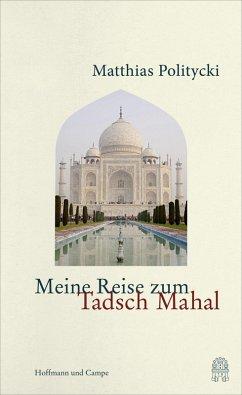 Meine Reise zum Tadsch Mahal (eBook, ePUB) - Politycki, Matthias