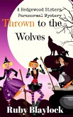 Thrown to the Wolves (Hedgewood Sisters Paranormal Mysteries) (eBook, ePUB)