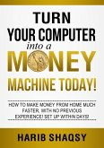 Turn Your Computer into a Money Machine Today (eBook, ePUB)