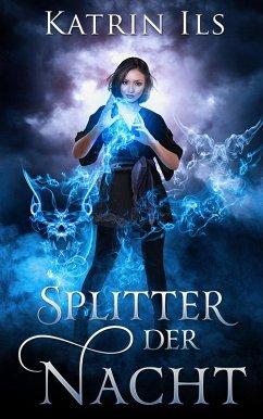 Splitter der Nacht (eBook, ePUB) - Ils, Katrin
