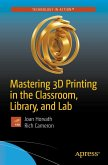 Mastering 3D Printing in the Classroom, Library, and Lab (eBook, PDF)
