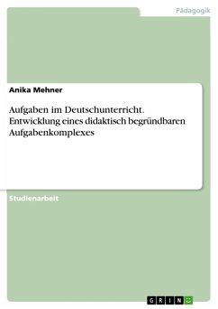 Aufgaben im Deutschunterricht. Entwicklung eines didaktisch begründbaren Aufgabenkomplexes (eBook, PDF) - Mehner, Anika