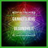 Mentaltraining: Ganzheitliche Gesundheit (MP3-Download)