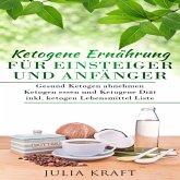 Ketogene Ernährung für Einsteiger und Anfänger: Gesund ketogen abnehmen und ketogen essen Ketogene Diät (MP3-Download)