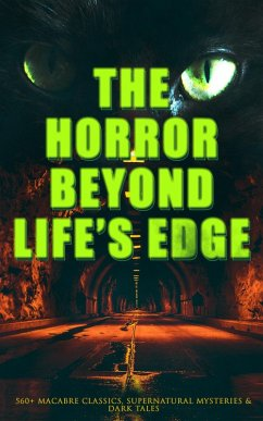 The Horror Beyond Life´s Edge: 560+ Macabre Classics, Supernatural Mysteries & Dark Tales (eBook, ePUB)